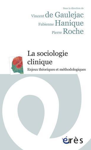 La sociologie clinique ; enjeux théoriques et méthodologiques