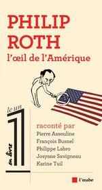 Vente EBooks : Philip Roth, l´oeil de l´Amérique  - Philippe Labro - Éric Fottorino - Pierre Assouline - Karine Tuil - Josyane SAVIGNEAU - François BUSNEL - Zadie Smith - Collectif