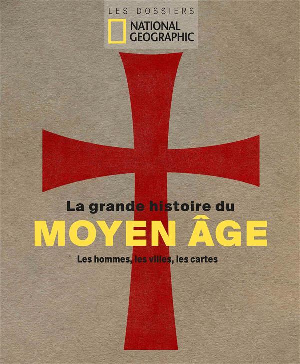 LA GRANDE HISTOIRE DU MOYEN-AGE  -  LES HOMMES, LES VILLES, LES CARTES