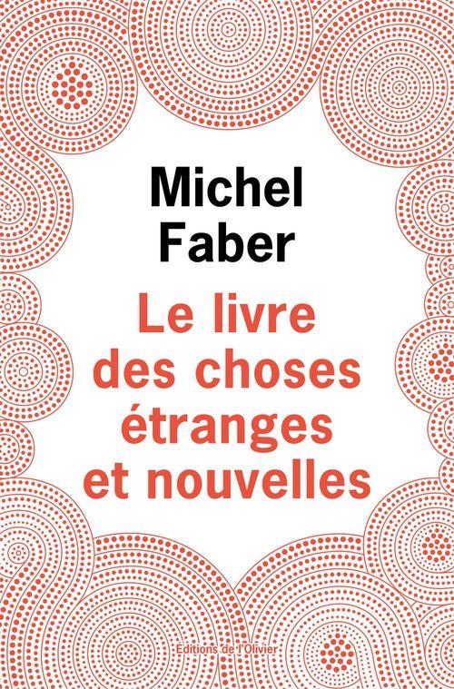 Le livre des choses étranges et nouvelles  - Michel Faber