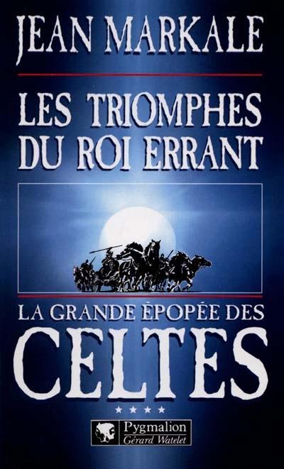 La grande epopee des celtes - t04 - les triomphes du roi errant - quatrieme epoque