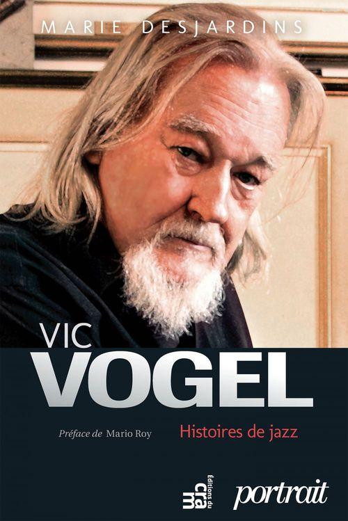 Vic Vogel, histoires de jazz  - Marie Desjardins