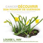 Vente AudioBook : Cancer - Découvrir son pouvoir de guérison : Pour les gens qui ont le cancer, et qui désirent prendre part activement à leur gué  - Louise L. Hay