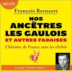 Vente AudioBook : Nos ancêtres les Gaulois et autres fadaises  - François Reynaert