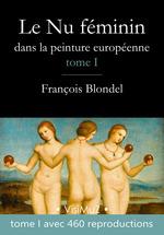Le Nu féminin dans la peinture européenne - Tome 1  - François Blondel