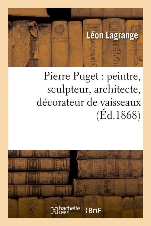 Pierre puget : peintre, sculpteur, architecte, decorateur de vaisseaux (ed.1868)