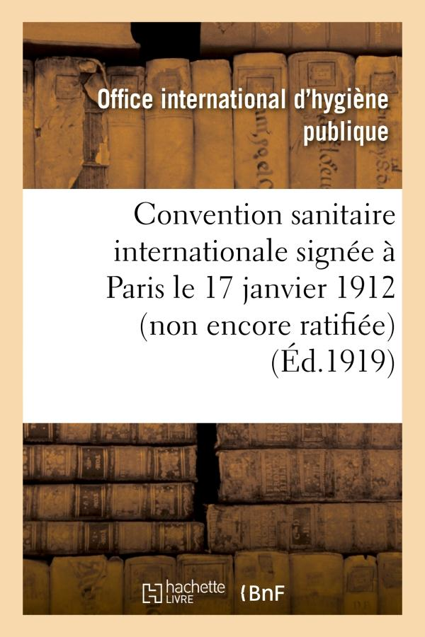 Convention sanitaire internationale signee a paris le 17 janvier 1912 (non encore ratifiee)