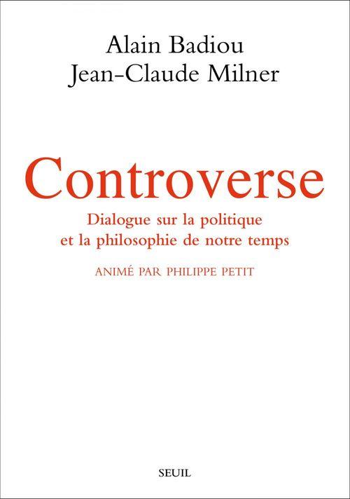 Controverse ; dialogue sur la politique et la philosophie de notre temps ; animé par Philippe Petit