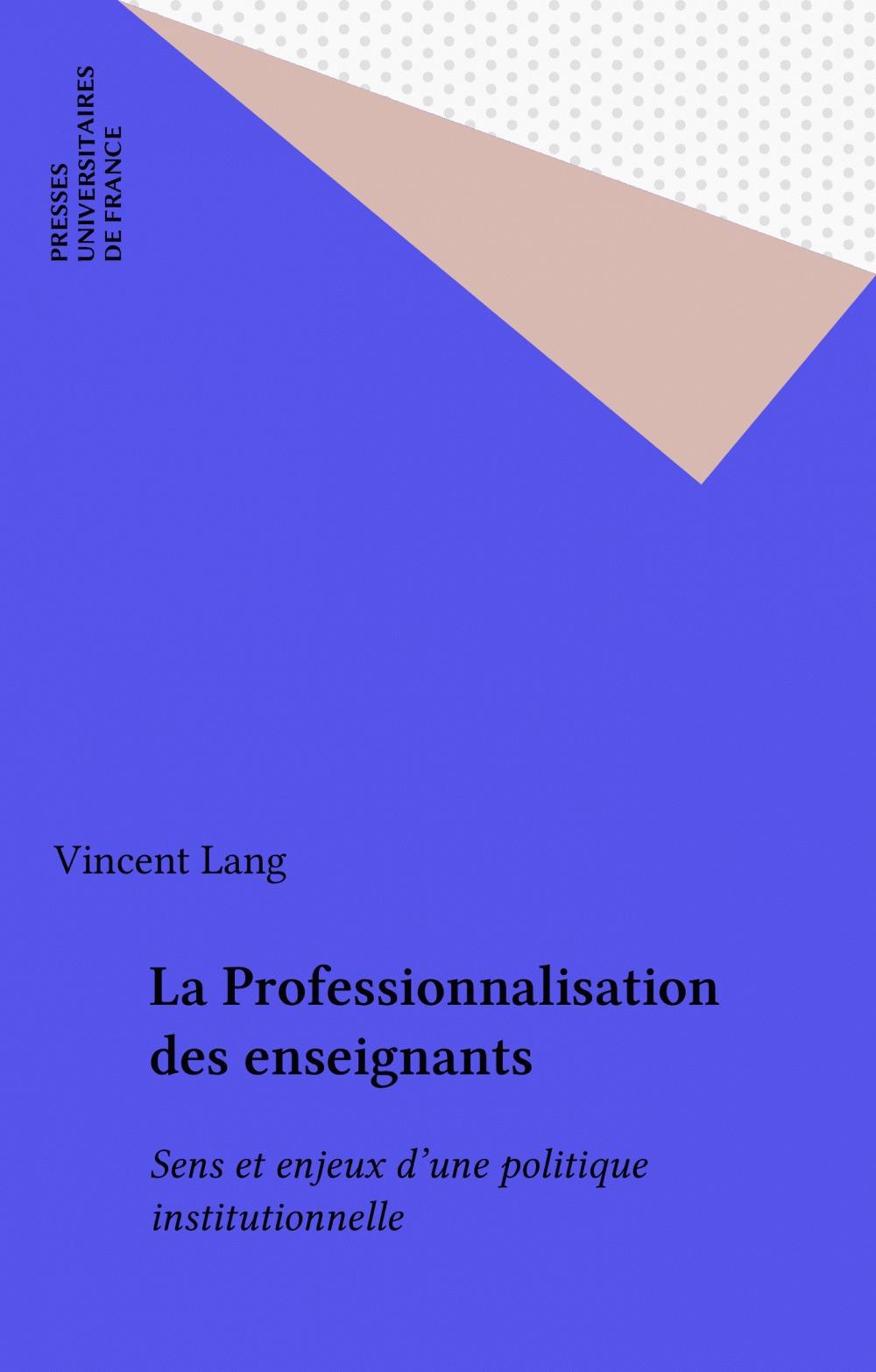 La professionnalisation des enseignants ; sens et enjeux d'une politique institutionnelle
