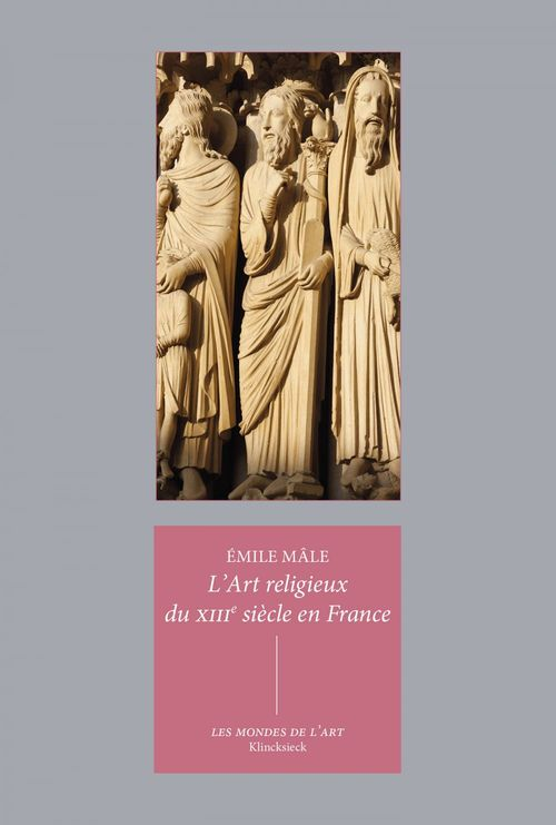l'art religieux du XIIIe siècle en France : étude sur l'iconographie du Moyen âge et sur ses sources d'inspiration