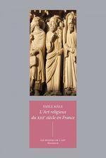 L'art religieux du XIIIe siècle en France : étude sur l'iconographie du Moyen âge et sur ses sources d'inspiration  - Émile Mâle