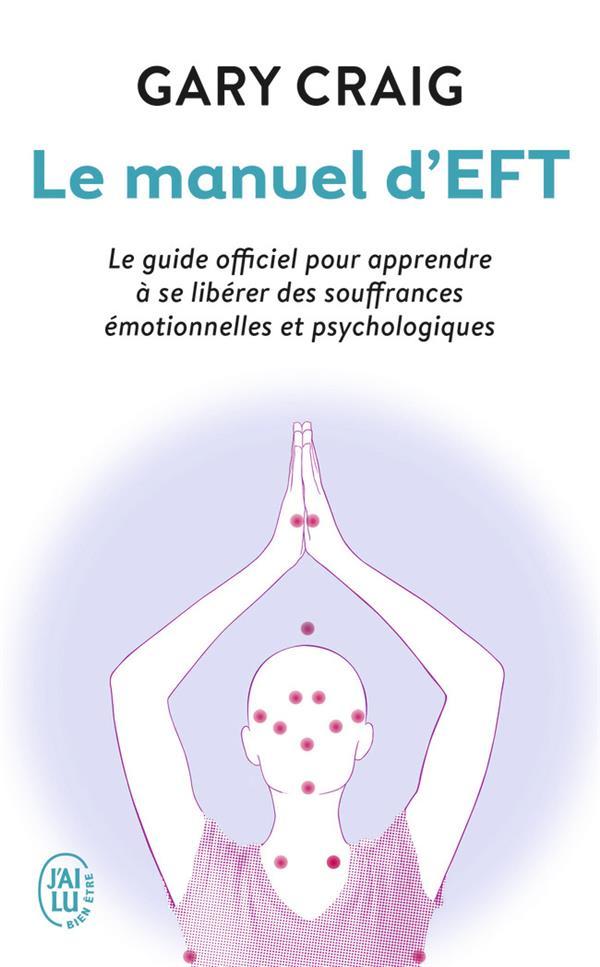Le manuel d'Eft ; le guide officiel pour apprendre à se libérer des souffrances émotionnelles et psychologiques