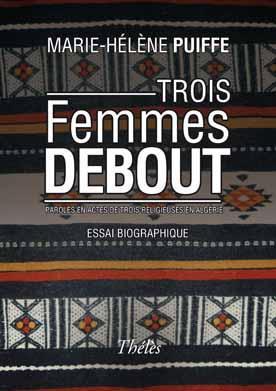 Trois femmes debout ; paroles et actes de trois religieuses en Algérie