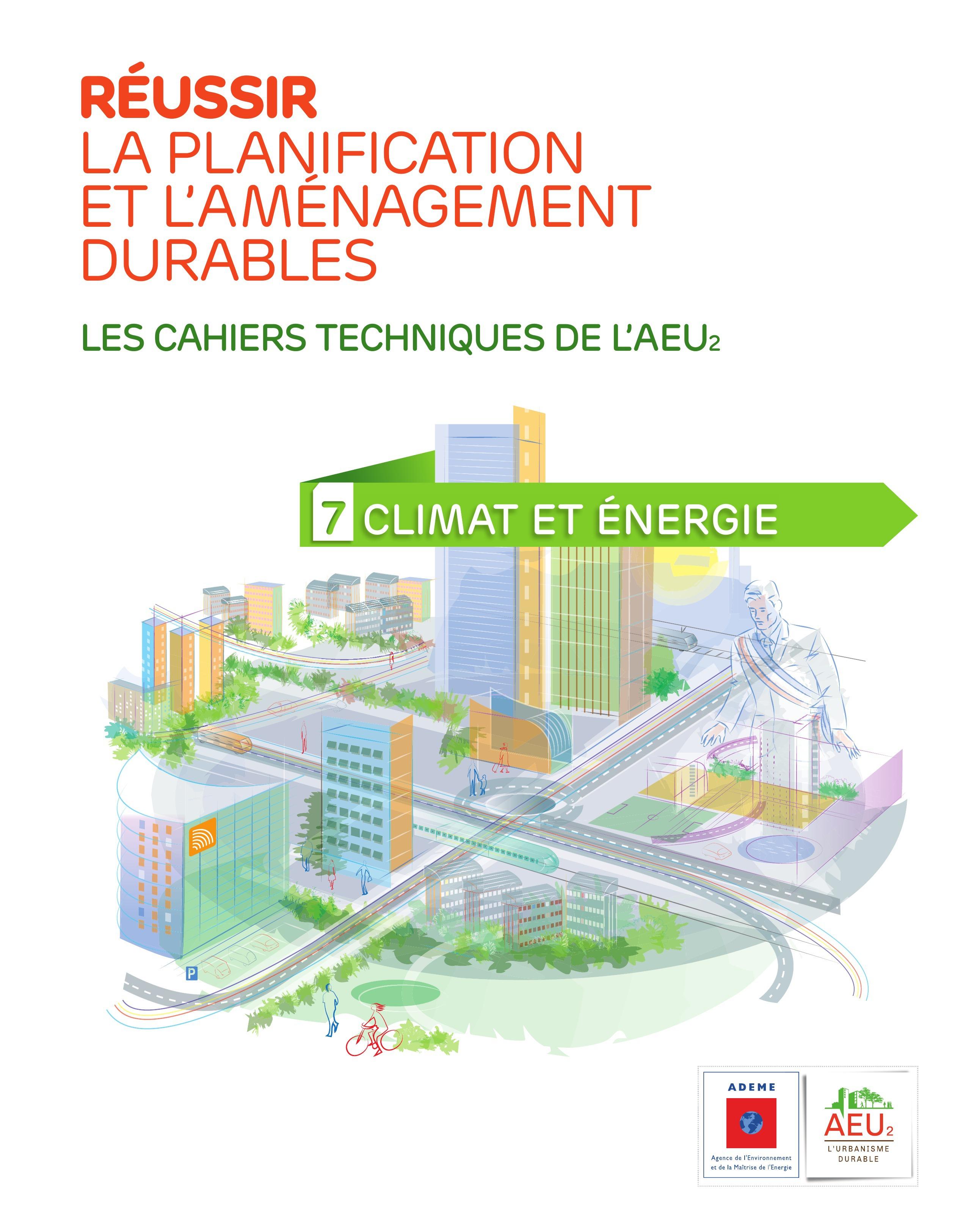 Climat et energie cahiers techniques de l'aeu2 - reussir la planification et l'amenagement durables