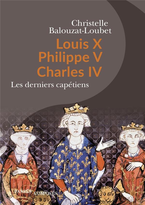 Louis X, Philippe V, Charles IV ; les rois maudits