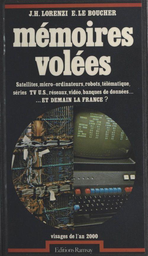 Mémoires volées : satellites, micro-ordinateurs, robots, télématique, séries TV U.S., réseaux, vidéo, banques de données... Et demain la France ?