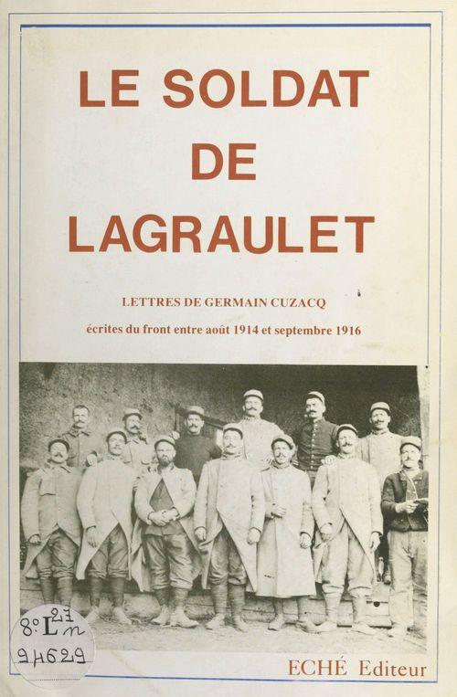 Le soldat de Lagraulet : lettres de Germain Cuzacq écrites du front entre août 1914 et septembre 1916