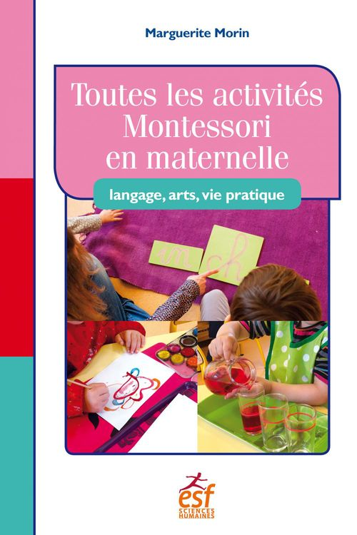 Tout Montessori en maternelle langage, art, vie pratique