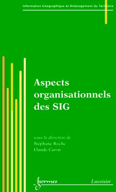 Aspects Organisationnels Des Sig (Traite Igat, Serie Geomatique)