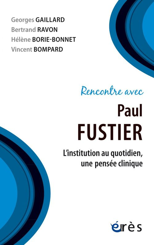 Rencontre avec ; Paul Fustier ; l'institution au quotidien, une pensée clinique