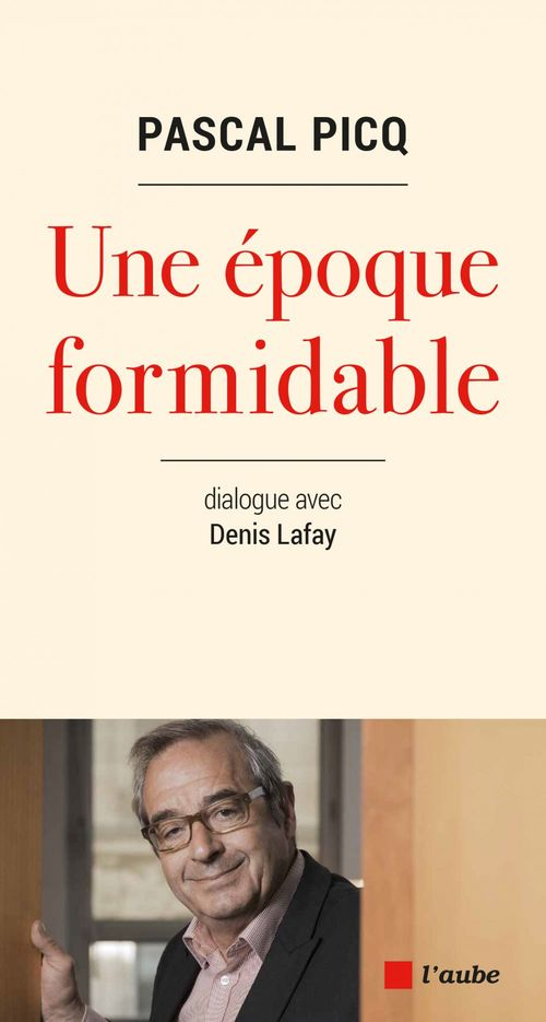 Une époque formidable ; dialogues avec Denis Lafay