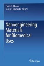 Nanoengineering Materials for Biomedical Uses  - Emilio I. Alarcon - Manuel Ahumada