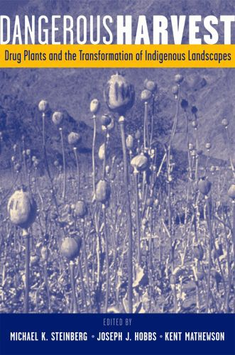 Dangerous Harvest: Drug Plants and the Transformation of Indigenous La