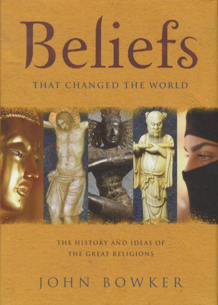 Beliefs that changed the world - the history and ideas of the great religions
