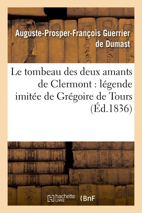 Le tombeau des deux amants de Clermont : légende imitée de Grégoire de Tours (édition 1836)
