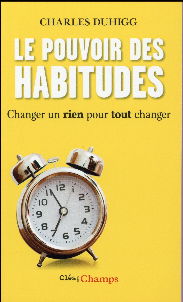 Le pouvoir des habitudes ; changer un rien pour tout changer