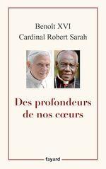 Des profondeurs de nos coeurs  - Robert Sarah - Benoit Xvi - Cardinal Robert Sarah