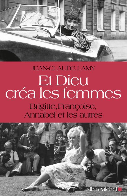 Et Dieu créa les femmes ; Brigitte, Françoise, Annabel et les autres