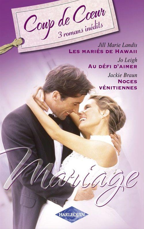 Les mariés de Hawaï ; au défi d'aimer ; noces vénitiennes