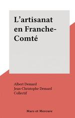 L'artisanat en Franche-Comté  - Jean-Christophe Demard - Albert Demard