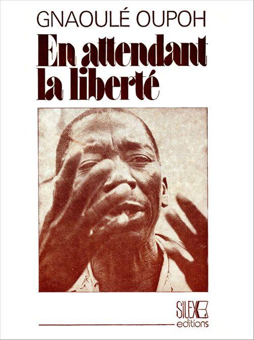 En attendant la liberté  - Gnaoulé Oupoh