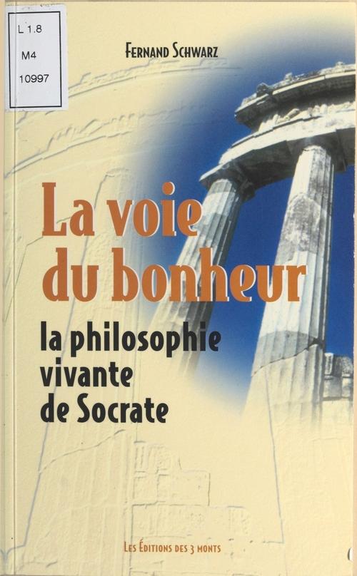 La voie du bonheur ; la philosophie vivante de Socrate