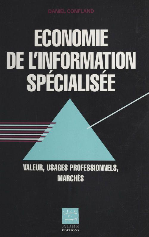 économie de l'information spécialisée ; valeur, usages professionnels, marchés