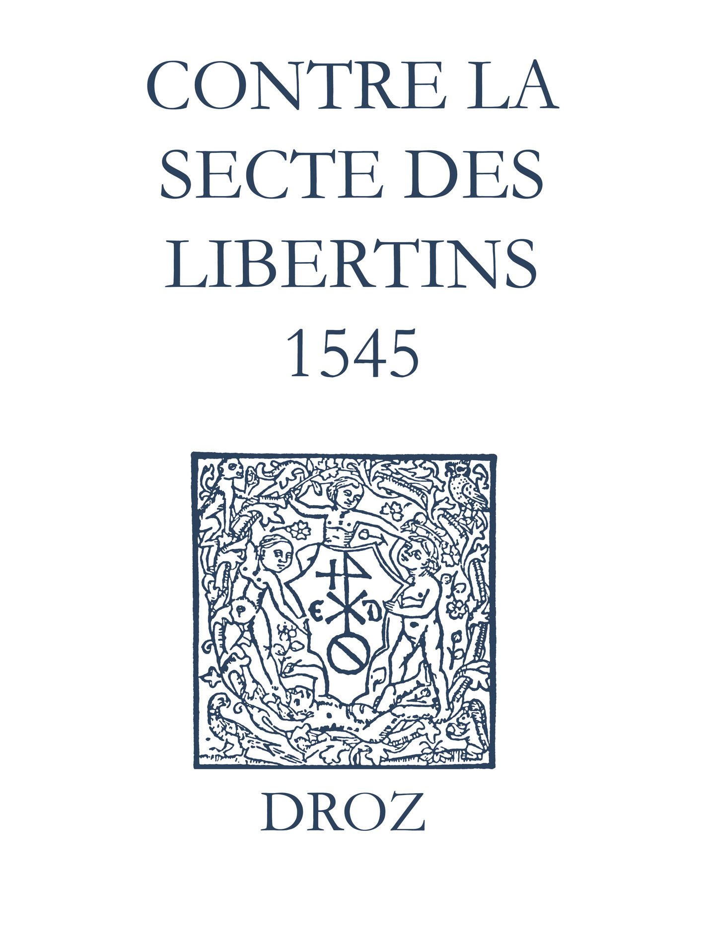 Recueil des opuscules 1566. Contre la secte des libertins (1545)  - Laurence Vial-Bergon  - Jean Calvin