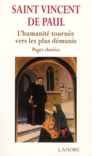 Saint Vincent de Paul ; l'humanité tournée vers les plus démunis ; pages choisies