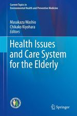 Health Issues and Care System for the Elderly  - Masakazu Washio - Chikako Kiyohara