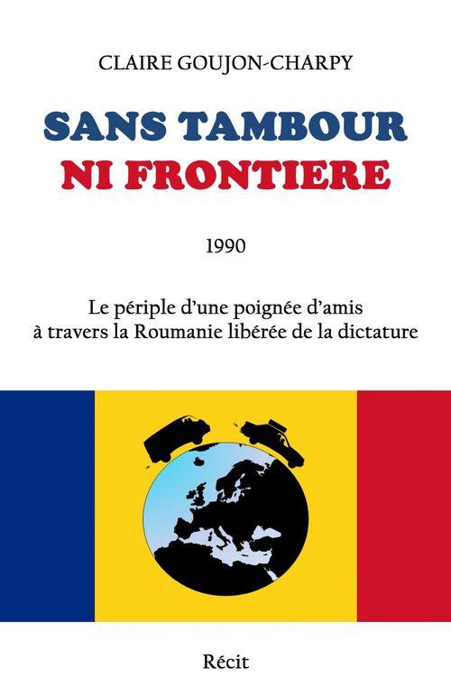 Sans tambour ni frontière ; 1990, le périple d'une poignée d'amis à travers la Roumanie libérée de la dictature