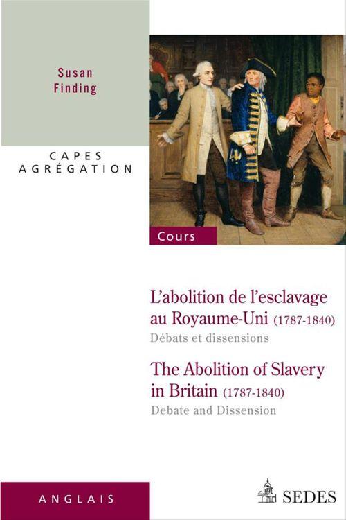 L'abolition de l'esclavage au Royaume-Uni 1787-1840 : débats et dissensions