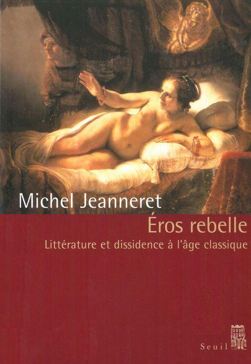 Eros rebelle. litterature et dissidence a l'age classique