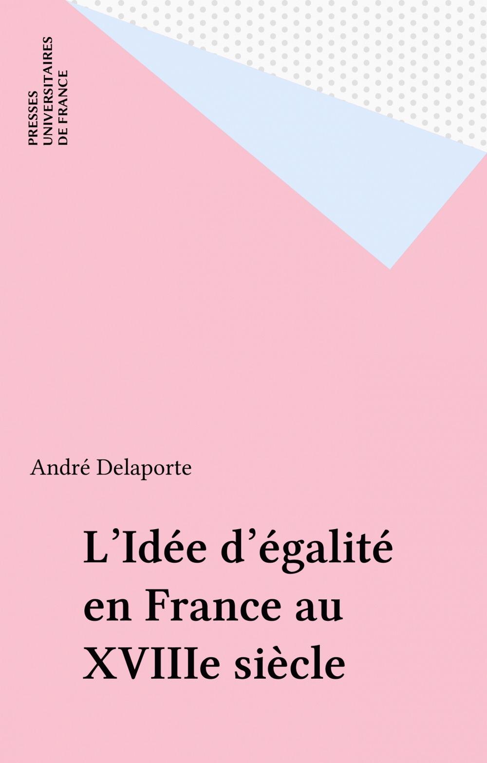 L'Idée d'égalité en France au XVIIIe siècle  - Francois Delaporte  - André Delaporte