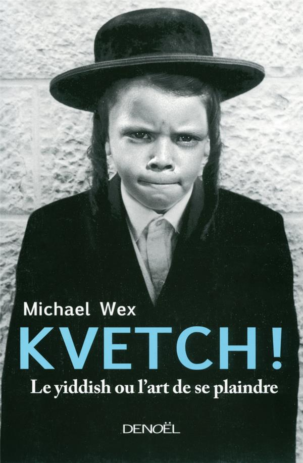 Kvetch ! le yiddish ou l'art de se plaindre