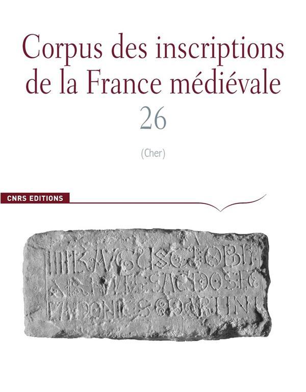 CORPUS DES INSCRIPTIONS DE LA FRANCE MEDIEVALE T.26 ; corpus des inscriptions de la rance medievale n 26 - cher