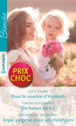 Vente Livre Numérique : Pour le sourire d'Hannah - Un baiser de toi - Triple surprise pour un chirurgien  - Jacqueline Diamond - Lucy Clark