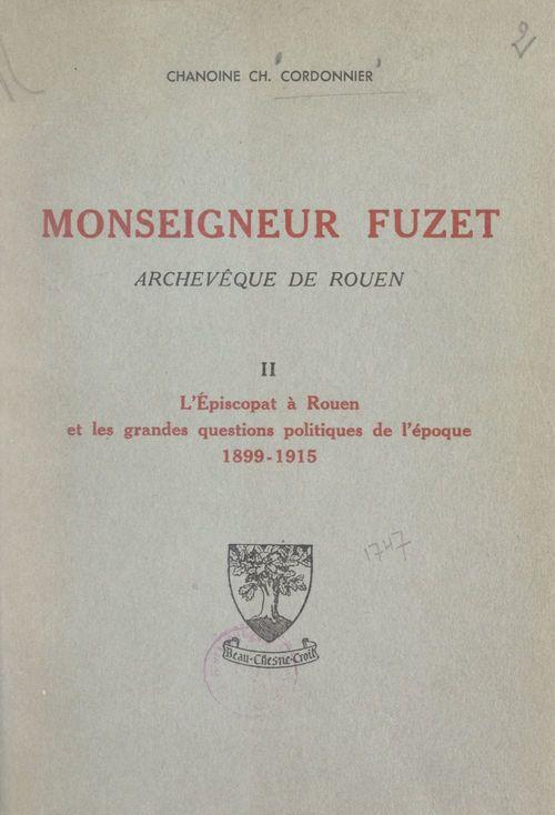 Monseigneur Fuzet, archevêque de Rouen (2). L'épiscopat à Rouen et les grandes questions politiques de l'époque, 1899-1915