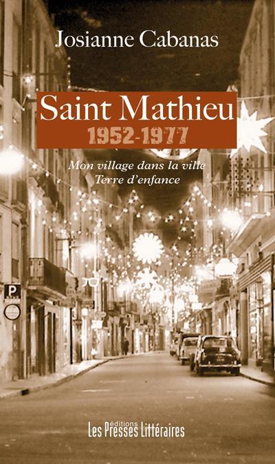Saint Mathieu 1952-1977 : mon village dans la ville ; terre d'enfance
