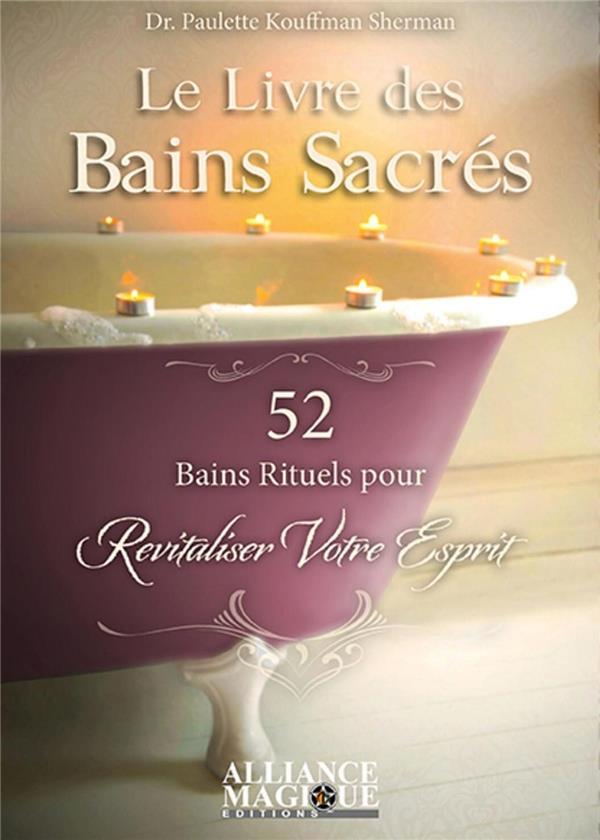 Le livre des bains sacrés ; 52 bains rituels pour revitaliser votre esprit